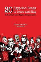 20 Egyptian Songs to Learn and Sing: An Easy Way to Learn Egyptian Colloquial Arabic (Paperback)