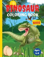 Dinosaur Coloring Books For Kids Ages 4-8: Fun, Unique, Beautiful Illustrated Drawings of The Most Popular Dinosaurs (Paperback)