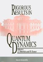 Rigorous Results In Quantum Dynamics - Proceedings Of The Conference (Hardback)