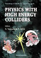 Physics With High Energy Colliders - Proceedings Of 22nd Ins International Symposium (Hardback)