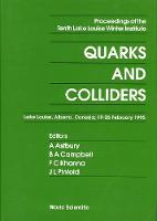 Quarks And Colliders - Proceedings Of The Tenth Lake Louise Winter Institute (Hardback)