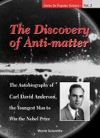 Discovery Of Anti-matter, The: The Autobiography Of Carl David Anderson, The Second Youngest Man To Win The Nobel Prize - Series In Popular Science 2 (Hardback)