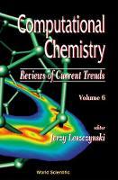 Computational Chemistry: Reviews Of Current Trends, Vol. 6 - Computational Chemistry: Reviews Of Current Trends 6 (Hardback)