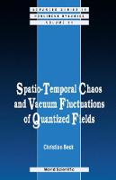 Spatio-temporal Chaos & Vacuum Fluctuations Of Quantized Fields - Advanced Series in Nonlinear Dynamics 21 (Hardback)