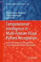 Computational Intelligence in Multi-Feature Visual Pattern Recognition: Hand Posture and Face Recognition using Biologically Inspired Approaches - Studies in Computational Intelligence 556 (Paperback)