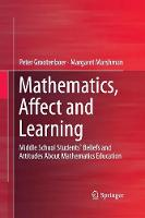 Mathematics, Affect and Learning: Middle School Students' Beliefs and Attitudes About Mathematics Education (Paperback)