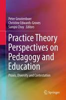 Practice Theory Perspectives on Pedagogy and Education: Praxis, Diversity and Contestation (Hardback)