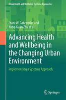 Advancing Health and Wellbeing in the Changing Urban Environment: Implementing a Systems Approach - Urban Health and Wellbeing (Hardback)