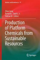 Production of Platform Chemicals from Sustainable Resources - Biofuels and Biorefineries 7 (Hardback)