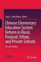 Chinese Elementary Education System Reform in Rural, Pastoral, Ethnic, and Private Schools: Six Case Studies (Hardback)