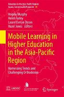 Mobile Learning in Higher Education in the Asia-Pacific Region: Harnessing Trends and Challenging Orthodoxies - Education in the Asia-Pacific Region: Issues, Concerns and Prospects 40 (Hardback)