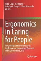 Ergonomics in Caring for People: Proceedings of the International Conference on Humanizing Work and Work Environment 2015 (Hardback)