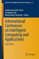 International Conference on Intelligent Computing and Applications: ICICA 2016 - Advances in Intelligent Systems and Computing 632 (Paperback)