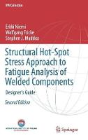Structural Hot-Spot Stress Approach to Fatigue Analysis of Welded Components: Designer's Guide - IIW Collection (Hardback)