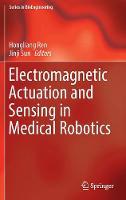 Electromagnetic Actuation and Sensing in Medical Robotics - Series in BioEngineering (Hardback)