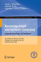 Knowledge Graph and Semantic Computing. Language, Knowledge, and Intelligence: Second China Conference, CCKS 2017, Chengdu, China, August 26-29, 2017, Revised Selected Papers - Communications in Computer and Information Science 784 (Paperback)
