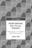 Performing Political Theory: Pedagogy in Modern Political Theory (Hardback)