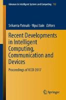 Recent Developments in Intelligent Computing, Communication and Devices: Proceedings of ICCD 2017 - Advances in Intelligent Systems and Computing 752 (Paperback)