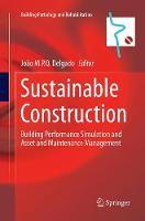 Sustainable Construction: Building Performance Simulation and Asset and Maintenance Management - Building Pathology and Rehabilitation 8 (Paperback)
