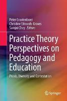 Practice Theory Perspectives on Pedagogy and Education: Praxis, Diversity and Contestation (Paperback)