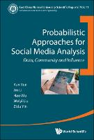 Probabilistic Approaches For Social Media Analysis: Data, Community And Influence - East China Normal University Scientific Reports 11 (Hardback)