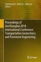 Proceedings of GeoShanghai 2018 International Conference: Transportation Geotechnics and Pavement Engineering (Hardback)