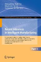 Recent Advances in Intelligent Manufacturing: First International Conference on Intelligent Manufacturing and Internet of Things and 5th International Conference on Computing for Sustainable Energy and Environment, IMIOT and ICSEE 2018, Chongqing, China, September 21-23, 2018, Proceedings, Part I - Communications in Computer and Information Science 923 (Paperback)