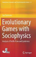 Evolutionary Games with Sociophysics: Analysis of Traffic Flow and Epidemics - Evolutionary Economics and Social Complexity Science 17 (Hardback)