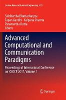 Advanced Computational and Communication Paradigms: Proceedings of International Conference on ICACCP 2017, Volume 1 - Lecture Notes in Electrical Engineering 475 (Paperback)