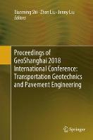 Proceedings of GeoShanghai 2018 International Conference: Transportation Geotechnics and Pavement Engineering (Paperback)