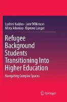Refugee Background Students Transitioning Into Higher Education: Navigating Complex Spaces (Paperback)