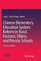 Chinese Elementary Education System Reform in Rural, Pastoral, Ethnic, and Private Schools: Six Case Studies (Paperback)