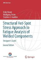 Structural Hot-Spot Stress Approach to Fatigue Analysis of Welded Components: Designer's Guide - IIW Collection (Paperback)