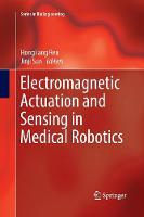 Electromagnetic Actuation and Sensing in Medical Robotics - Series in BioEngineering (Paperback)