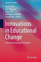 Innovations in Educational Change: Cultivating Ecologies for Schools - Education Innovation Series (Hardback)