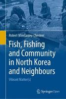 Fish, Fishing and Community in North Korea and Neighbours: Vibrant Matter(s) (Hardback)