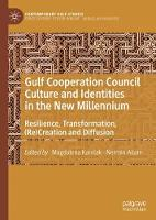 Gulf Cooperation Council Culture and Identities in the New Millennium: Resilience, Transformation, (Re)Creation and Diffusion - Contemporary Gulf Studies (Hardback)