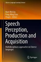 Speech Perception, Production and Acquisition: Multidisciplinary approaches in Chinese languages - Chinese Language Learning Sciences (Hardback)