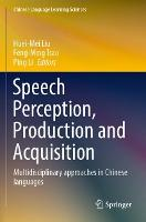 Speech Perception, Production and Acquisition: Multidisciplinary approaches in Chinese languages - Chinese Language Learning Sciences (Paperback)