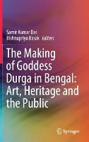 The Making of Goddess Durga in Bengal: Art, Heritage and the Public (Hardback)