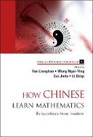 How Chinese Learn Mathematics: Perspectives From Insiders - Series on Mathematics Education 1 (Hardback)