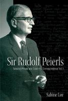 Sir Rudolf Peierls: Selected Private And Scientific Correspondence (Volume 1)