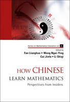 How Chinese Learn Mathematics: Perspectives From Insiders - Series on Mathematics Education 1 (Paperback)