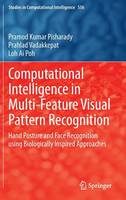 Computational Intelligence in Multi-Feature Visual Pattern Recognition: Hand Posture and Face Recognition using Biologically Inspired Approaches - Studies in Computational Intelligence 556 (Hardback)