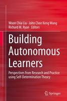 Building Autonomous Learners: Perspectives from Research and Practice using Self-Determination Theory (Hardback)