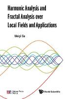 Harmonic Analysis And Fractal Analysis Over Local Fields And Applications (Hardback)