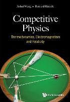 Competitive Physics: Thermodynamics, Electromagnetism And Relativity (Hardback)