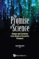 Promise Of Science, The: Essays And Lectures From Modern Scientific Pioneers (Hardback)