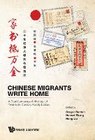 Chinese Migrants Write Home: A Dual-language Anthology Of Twentieth-century Family Letters (Hardback)
