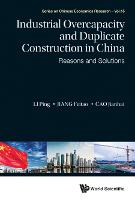Industrial Overcapacity And Duplicate Construction In China: Reasons And Solutions - Series on Chinese Economics Research 15 (Hardback)